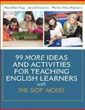 99 MORE Ideas and Activities for Teaching English Learners with the SIOP Model, Vogt, MaryEllen and Echevarria, Jana, 0133431061