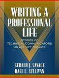 Writing a Professional Life : Stories of Technical Communicators on and off the Job, Savage, Gerald J. and Sullivan, Dale L., 0205321062
