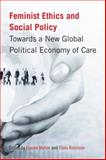 Feminist Ethics and Social Policy : Towards a New Global Political Economy of Care, Mahon, Rianne and Robinson, Fiona, 077482106X