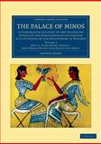 The Palace of Minos : A Comparative Account of the Successive Stages of the Early Cretan Civilization As Illustrated by the Discoveries at Knossos, Evans, Arthur, 1108061060