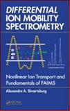 Differential Ion Mobility Spectrometry : Nonlinear Ion Transport and Fundamentals of FAIMS, Shvartsburg, Alexandre A., 1420051067