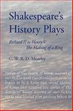 Shakespeare's History Plays : Richard II to Henry V - the Making of a King, Moseley, C. W. R D., 1847601065