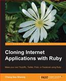 Cloning Internet Applications with Ruby : Make Your Own TinyURL, Twitter, Flickr, or Facebook Using Ruby, Sheong, Chang Sau, 1849511063