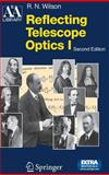 Reflecting Telescope Optics I : Basic Design Theory and Its Historical Development, Wilson, Raymond N., 3540401067