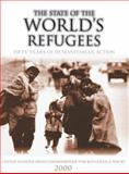 The State of the World's Refugees 2000 : Fifty Years of Humanitarian Action, United Nations High Commissioner for Refugees Staff, 0199241066