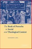 The Book of Proverbs in Social and Theological Context, Dell, Katharine J., 052112106X