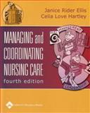 Managing and Coordinating Nursing Care, Ellis, Janice Rider and Hartley, Celia Love, 0781741068