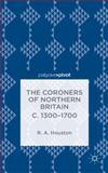 The Coroners of Northern Britain C. 1300-1700, Houston, Rab, 113738106X
