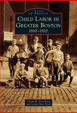 Child Labor in Greater Boston, Chaim M. Rosenberg and Linda Clare Reed, 1467121061