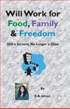 Will Work for Food, Family and Freedom, E. A. James, 1931671060