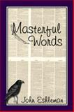 Masterful Words, John Eshleman, 1931741069