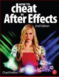 How to Cheat in after Effects, Chad Perkins, 0415661064