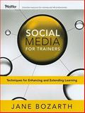 Social Media for Trainers : Techniques for Enhancing and Extending Learning, Bozarth, Jane, 0470631066