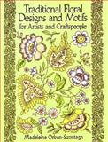 Traditional Floral Designs and Motifs for Artists and Craftspeople, Madeleine Orban-Szontagh, 0486261069