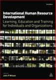 International Human Resource Development : Learning, Education and Training for Individuals and Organizations, Wilson, John P., 0749461063