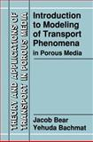 Introduction to Modelling of Transport Phenomena in Porous Media, Bear, Jacob and Bachmat, Yehuda, 079231106X