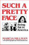 Such a Pretty Face : Being Fat in America, Millman, Marcia, 0393331067