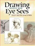 Drawing What the Eye Sees, Ted Seth Jacobs, 0486491064