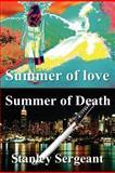 Summer of Love - Summer of Death, Stanley E. Sergeant, 1478301066
