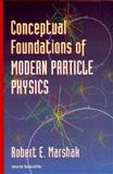 Conceptual Foundations of Modern Particle Physics : Conceptual Evolution of the New Discipline of Particle Physics During the Past Fifty Years, Marshak, R. E., 9810211066