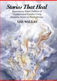 Stories That Heal : Reparenting Adult Children of Dysfunctional Families Using Hypnotic Stories in Psychotherapy, Wallas, Lee, 0393701069