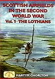 Scottish Airfields in the Second World War : The Lothians, Chorlton, Martyn, 1846741068