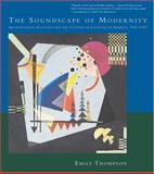 The Soundscape of Modernity : Architectural Acoustics and the Culture of Listening in America, 1900-1933, Thompson, Emily, 0262701065