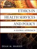 Ethics in Health Services and Policy : A Global Approach, Harris, Dean M., 0470531061