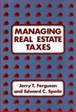 Managing Real Estate Taxes, Jerry T. Ferguson and Edward C. Spede, 0899301061