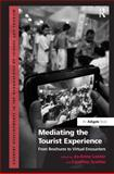 Mediating the Tourist Experience : From Brochures to Virtual Encounters, Lester, Jo-Anne and Scarles, Caroline, 1409451062