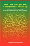 Back Then and Right Now in the History of Psychology : A History of Human Psychology in African Perspectives for the New Millennium, Oshodi, John Egbeazien, 1418431060
