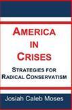 America in Crises Strategies for Radical Conservatism, Josiah Moses, 1492761060