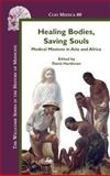 Healing Bodies, Saving Souls : Medical Missions in Asia and Africa, , 9042021063
