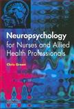 Neuropsychology for Nurses and Allied Health Professionals, Green, Chris, 044310106X