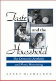Taste and the Household : The Domestic Aesthetic and Moral Reasoning, McCracken, Janet, 0791451062