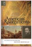 American Risorgimento : Herman Melville and the Cultural Politics of Italy, Berthold, Dennis, 0814211062