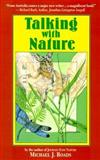 Talking with Nature : Sharing the Energies and Spirit of Trees, Plants, Birds and Earth, Roads, Michael J., 0915811065
