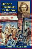 Slinging Doughnuts for the Boys : An American Woman in World War II, Madison, James H., 0253221072