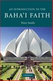 An Introduction to the Baha'i Faith, Smith, Peter, 0521681073