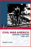 Civil War America : Making a Nation, 1848-1877, Cook, Robert, 058238107X