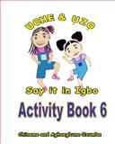 Uche and Uzo Say It in Igbo Activity Book 6, Chineme Ozumba and Aghaegbuna Ozumba, 1495471071