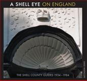 A Shell Eye on England : The Shell County Guides 1934-1984, Heathcote, David, 1907471073