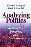 Analyzing Politics : Rationality, Behavior and Institutions, Shepsle, Kenneth A. and Bonchek, Mark S., 0393971074