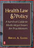 Health Law and Policy : A Survival Guide to Medioclegal Issues for Practitioners, Liang, Bryan A., 0750671076