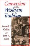 Conversion in the Wesleyan Tradition, Kenneth J. Collins, John H. Tyson, 0687091071