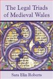 The Legal Triads of Medieval Wales, Roberts, Sara Elin, 0708321070