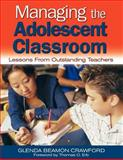 Managing the Adolescent Classroom : Lessons from Outstanding Teachers, Crawford, Glenda Beamon, 0761931074