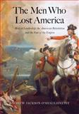 The Men Who Lost America, Andrew Jackson O'Shaughnessy, 0300191073