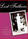 Lost Fathers : The Politics of Fatherlessness, Daniels, Cynthia R., 0312211074