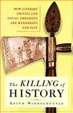 Killing of History : How Literary Critics and Social Theorists are Murdering Our Past, Windschuttle, Keith, 0684871076